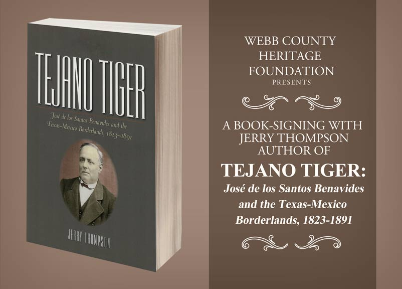 Heritage Foundation Presents Book-Signing and Lecture on Tejano Tiger – Jose De Los Santos Benavides  and  The Texas-Mexico Borderlands, 1823-1891